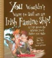 Cover image for You wouldn't want to sail on an Irish famine ship! : a trip across the Atlantic you'd rather not make / written by Jim Pipe ; illustrated by David Antram ; created and designed by David Salariya.