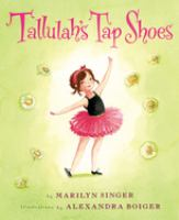 Cover image for Tallulah's tap shoes / by Marilyn Singer ; illustrations by Alexandra Boiger.