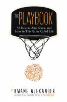 Cover image for The playbook : 52 rules to aim, shoot, and score in this game called life / by Kwame Alexander ; photographs by Thai Neave.