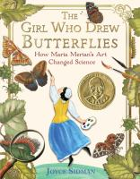 Cover image for The girl who drew butterflies : how Maria Merian's art changed science / Joyce Sidman.