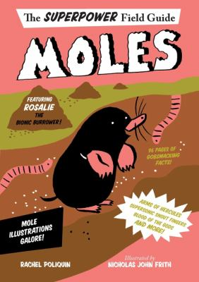 Cover image for Moles : the superpower field guide / by Rachel Poliquin ; illustrated by Nicholas Frith.