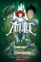 Cover image for Amulet. Book 4, The last council / Kazu Kibuishi.