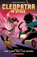 Cover image for Cleopatra in space. Book two, The thief and the sword / Mike Maihack.