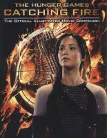 Cover image for The hunger games : catching fire : the official illustrated movie companion / by Kate Egan.