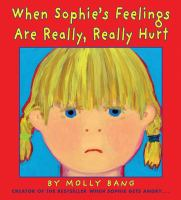 Cover image for When Sophie's feelings are really, really hurt / by Molly Bang.