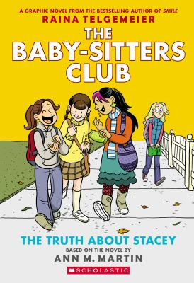 Cover image for The truth about Stacey / Ann M. Martin ; a graphic novel by Raina Telgemeier ; with color by Braden Lamb.