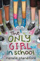 Cover image for The only girl in school / Natalie Standiford ; illustrations by Nathan Durfee.