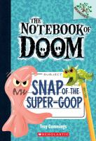 Cover image for Snap of the super-goop / by Troy Cummings.