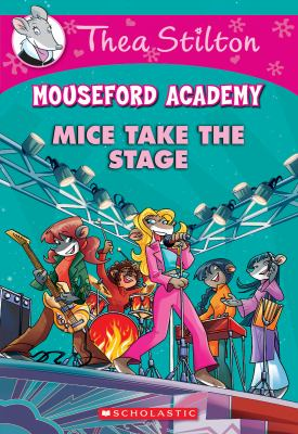 Cover image for Mice take the stage / Thea Stilton ; illustrations by Barbara Pellizzari and Alessandro Muscillo ; translated by Julia Heim.