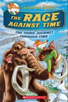 Cover image for The race against time : the third journey through time / Geronimo Stilton ; illustrations by Danilo Barozzi and Silvia Bigolin ; translated by Julia Heim.