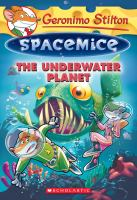 Cover image for The underwater planet / Geronimo Stilton ; illustrations by Giuseppe Facciotto (design) and Daniele Verzini (color) ; translated by Anna Pizzelli.