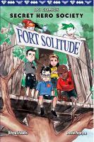 Cover image for Secret hero society : fort solitude / written by Derek Fridolfs ; illustrations by Dustin Nguyen.