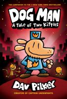 Cover image for Dog Man. A tale of two kitties / written and illustrated by Dav Pilkey, as George Beard and Harold Hutchins, with color by Jose Garibaldi.