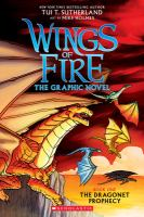 Cover image for Wings of fire. Book One, The dragonet prophecy : the graphic novel / by Tui T. Sutherland ; adapted by Barry Deutsch ; art by Mike Holmes ; color by Maarta Laiho.