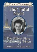 Cover image for That fatal night : the Titanic diary of Dorothy Wilton / by Sarah Ellis.