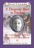 Cover image for A desperate road to freedom : the underground railroad diary of Julia May Jackson : [Virginia to Canada West, 1863-1864] / by Karleen Bradford.