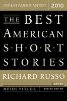 Cover image for The best American short stories 2010 / selected from U.S. and Canadian magazines by Richard Russo, with Heidi Pitlor ; with an introduction by Richard Russo.