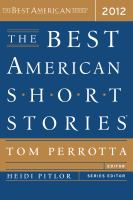 Cover image for The best American short stories 2012 : selected from U.S. and Canadian magazines / [edited] by Tom Perrotta and Heidi Pitlor ; with an introduction by Tom Perrotta.