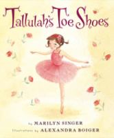Cover image for Tallulah's toe shoes / by Marilyn Singer ; illustrated by Alexandra Boiger.