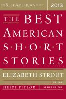 Cover image for The best American short stories 2013 : selected from U.S. and Canadian magazines / by Elizabeth Strout with Heidi Pitlor ; with an introduction by Elizabeth Strout.