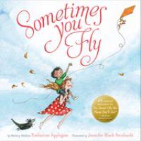 Cover image for Sometimes you fly / by Newbery Medalist Katherine Applegate ; illustrated by Jennifer Black Reinhardt.