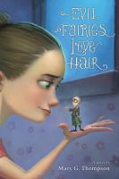 Cover image for Evil fairies love hair : a novel / by Mary G. Thompson ; with illustrations by Blake Henry.