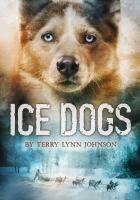 Cover image for Ice dogs / by Terry Lynn Johnson.