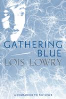Cover image for Gathering blue / by Lois Lowry.