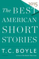 Cover image for The best American short stories 2015 : selected from U.S. and Canadian magazines / by T.C. Boyle with Heidi Pitlor ; with an introduction by T.C. Boyle.