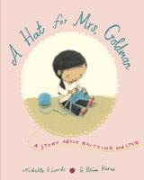 Cover image for A hat for Mrs. Goldman : a story about knitting and love / by Michelle Edwards ; illustrated by G. Brian Karas.