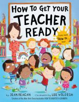 Cover image for How to get a teacher ready / by Jean Reagan ; illustrated by Lee Wildish.