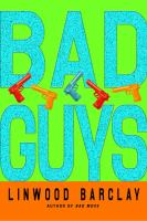 Cover image for Bad guys / Linwood Barclay.