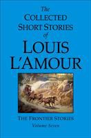 Cover image for The collected short stories of Louis L'Amour. Volume 7, Frontier stories / Louis L'Amour.