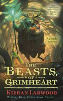 Cover image for The beasts of grimheart / Kieran Larwood ; illustrated by David Wyatt.