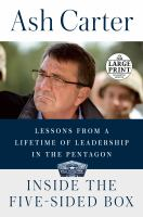 Cover image for Inside the five-sided box [large print] : lessons from a lifetime of leadership in the Pentagon / Ash Carter.