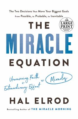 Cover image for The miracle equation [large print] : the two decisions that move your biggest goals from possible, to probable, to inevitable / Hal Elrod.