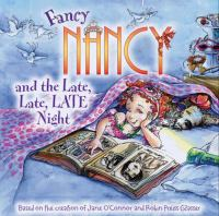 Cover image for Fancy Nancy and the late, late, late night / based on Fancy Nancy written by Jane O'Connor ; cover illustration by Robin Preiss Glasser ; interior illustrations by Carolyn Bracken.