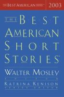 Cover image for The best American short stories 2003 / selected from U.S. and Canadian magazines by Walter Mosley with Katrina Kenison ; with an introduction by Walter Mosley.