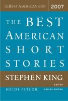 Cover image for The best American short stories 2007 / selected from U.S. and Canadian magazines by Stephen King with Heidi Pitlor ; with an introduction by Stephen King.
