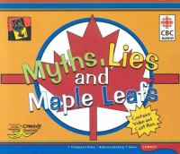 Cover image for Myths, lies and maple leafs [compact disc] : the CBC Winnipeg Comedy Festival.