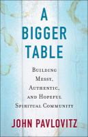 Cover image for A bigger table : building messy, authentic, and hopeful spiritual community / John Pavlovitz.