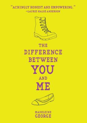 Cover image for The difference between you and me / Madeleine George.