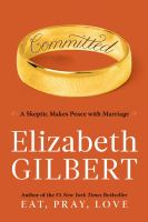 Cover image for Committed : a skeptic makes peace with marriage / Elizabeth Gilbert.