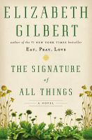 Cover image for The signature of all things : [a novel] / Elizabeth Gilbert.