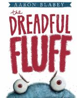 Cover image for The dreadful fluff / Aaron Blabey.