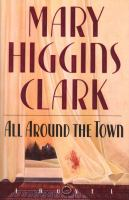 Cover image for All around the town / Mary Higgins Clark.
