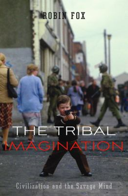 Cover image for The tribal imagination [eBook] : civilization and the savage mind / Robin Fox.