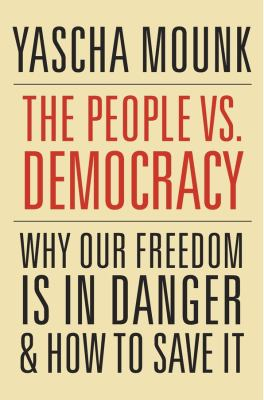 Cover image for The people vs. democracy : why our freedom is in danger and how to save it / Yascha Mounk.