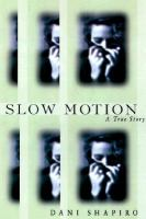 Cover image for SLOW MOTION : A TRUE STORY / DANI SHAPIRO.