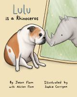Cover image for Lulu is a rhinoceros / by Jason Flom with Allison Flom ; illustrated by Sophie Corrigan.